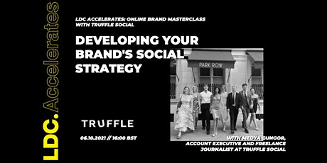 LDC Accelerates x Truffle Social : Developing Your Brand's Social Strategy tickets