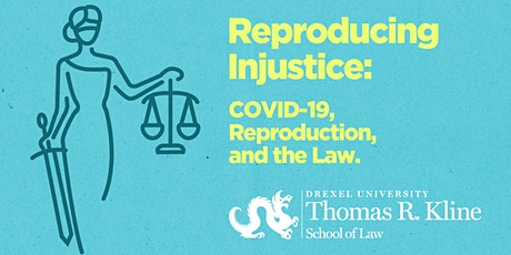 Reproductive Injustice: COVID-19, Reproduction, and the Law tickets