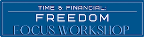 Time and Financial Freedom Focus Workshop tickets