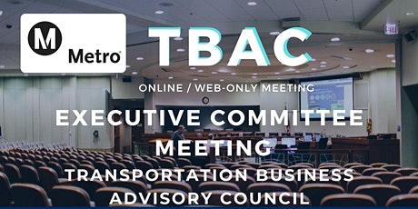LA Metro TBAC Executive Committee Meeting - WEB BASED / ONLINE MEETING ONLY tickets