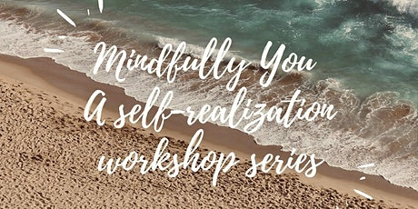 'Mindfully You - Exploring your Authentic Self'  Workshop Series tickets