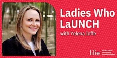 Ladies Who LaUNCH w/ Yelena Ioffe