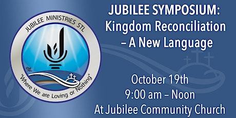 2021 Jubilee Symposium - Kingdom Reconciliation: A New Language tickets