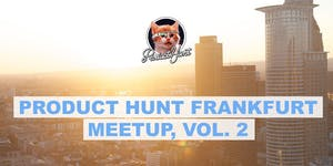 Product Hunt Meetup Frankfurt, Vol. 2