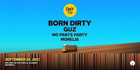 Day Trip ft. Born Dirty w/ Guz, No Pants Party, Morelia tickets