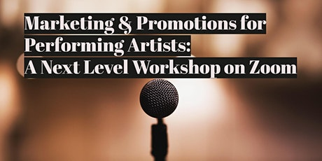 Marketing & Promotions for Performing Artists: A Next Level Workshop tickets
