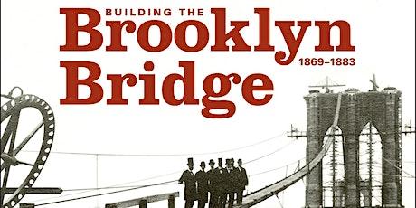 Building The Brooklyn Bridge 1869 to 1883 (  Virtual Attendance) tickets