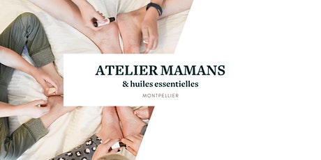 Atelier mamans & huiles essentielles (MONTPELLIER) billets