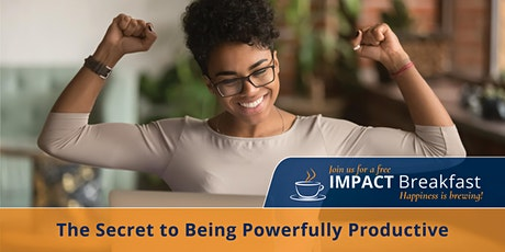 Impact Breakfast Webinar: The Secret to Being Powerfully Productive tickets