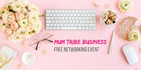 Mum Tribe Business - Free networking event tickets