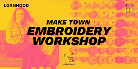 LOANHOOD: Embroidery workshop with Hackney's own Make Town tickets