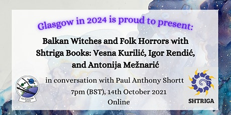 Balkan Witches and Folk Horrors: Glasgow in 2024 Presents Shtriga Books tickets