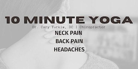 Yoga for Neck, Headaches, Back Pain - 10 Minute Routine by Dr. Yurkiw, DC tickets