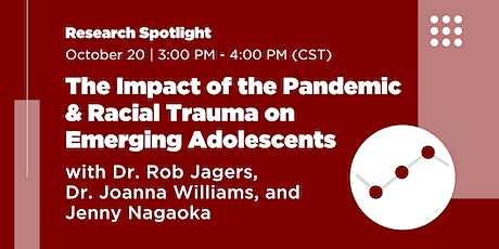The Impact of the Pandemic and Racial Trauma on Emerging Adolescents tickets