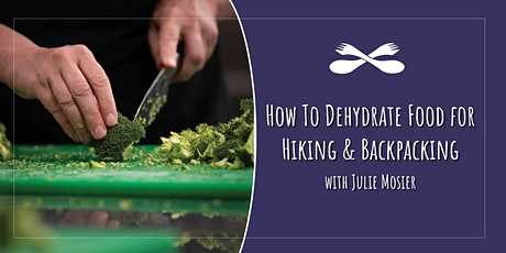 Back By Popular Demand! How to Dehydrate Food for Hiking & Backpacking tickets