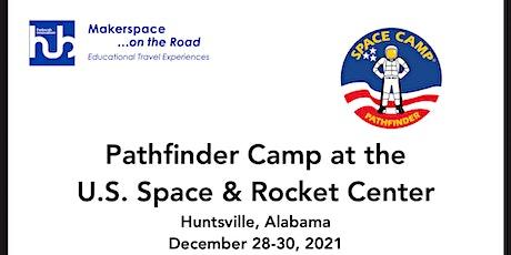 Pathfinder Space Camp - Huntsville, AL - Dec. 28-30, 2021 - $395 tickets