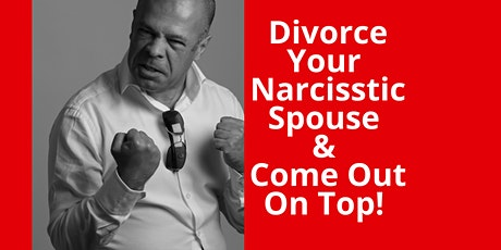 Divorce Your Narcissistic Spouse & Come Out On Top - Virtual Masterclass tickets