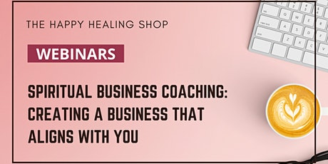 Spiritual Business Coaching: Creating a Business That Aligns With You tickets
