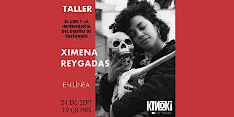TALLER - EL USO Y LA IMPORTANCIA DEL DISEÑO DE VESTUARIO - Ximena Reygadas entradas