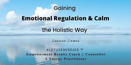 Gaining Emotional Regulation and Calm - the Holistic Way tickets