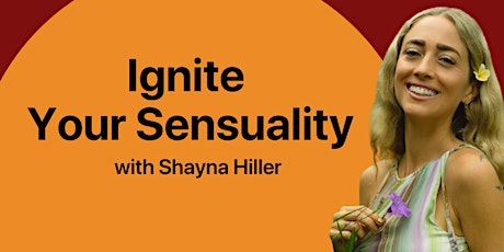 Ignite Your Sensuality with  Shayna Hiller tickets