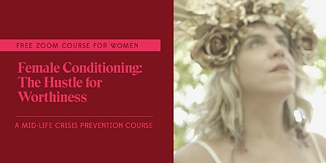 Female Conditioning: The Hustle for Worthiness tickets