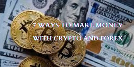 FREE TRAINING--7 WAYS TO MAKE MONEY WITH CRYPTO AND FOREX tickets