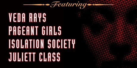 Veda Rays/Pageant Girls/Isolation Society/Juliet Class tickets