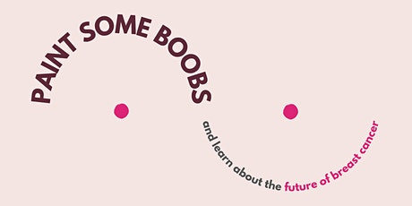 PAINT SOME BOOBS and learn about the future of breast cancer! tickets