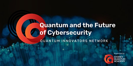Quantum and the Future of Cybersecurity - Quantum Innovators Network tickets