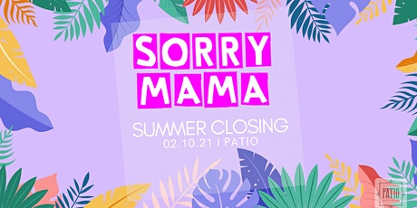 SORRY MAMA- Summer Closing Tickets