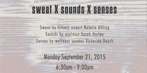 sweat X sounds X senses