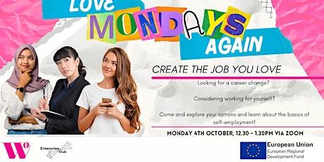 Love Mondays Again: Create The Job You Love tickets