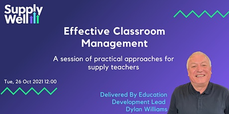 Effective Classroom Management - Practical Approaches for Supply Teachers tickets