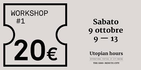 Workshop  #1 - Sabato 9 ottobre (9.00-13.30) biglietti
