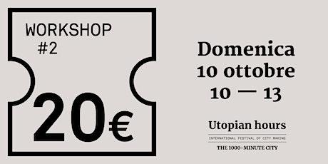 Workshop  #2 - Domenica 10 ottobre (10.00-13.00) biglietti