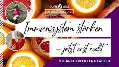 Dufte Welt Weekly Special:  Immunsystem stärken - jetzt erst recht Tickets