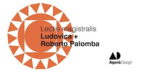 #AgoraDesign2021 - Lectio magistralis Ludovica e Roberto Palomba biglietti