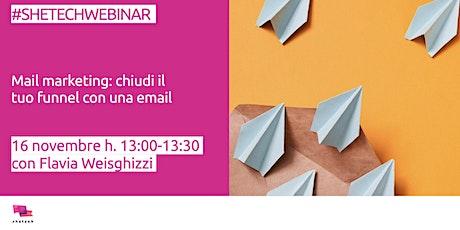 #SheTechWebinar: Mail marketing - chiudi il tuo funnel con una email! biglietti