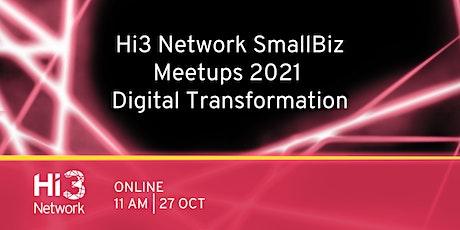 Hi3 Network SmallBiz Meetups 2021:  Digital Transformation tickets