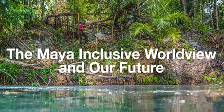 The Maya Inclusive Worldview and Our Future tickets