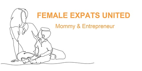 Female Expats - Mommy & Entrepreneur #3 - The Daily Madness -(Working Moms) tickets