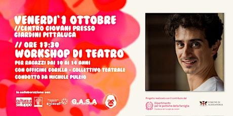 Workshop di Teatro per ragazzi dai 10 ai 14 anni // con Officine Gorilla biglietti