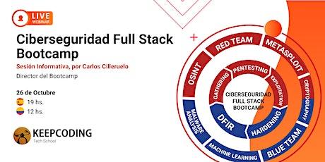 Sesión informativa: Ciberseguridad Full Stack  Bootcamp - III Edición boletos