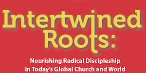 Intertwined Roots: Nourishing Radical Discipleship in...
