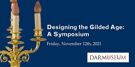 Designing the Gilded Age: A Symposium (Virtual) tickets