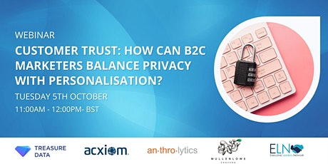 Customer Trust: How can B2C marketers balance privacy with personalisation? tickets