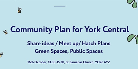 Community Plan for York Central: Sharing Ideas/Meeting Up (Spaces) tickets