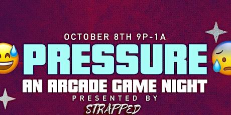 PRESSURE : An Arcade Game Night tickets