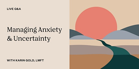 Live Q&A: Managing Anxiety & Uncertainty tickets